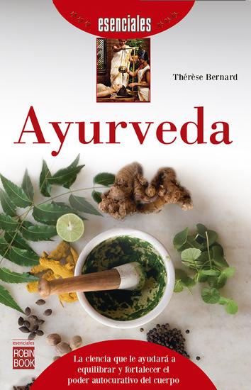 Ayurveda - La ciencia que le ayudará a equilibrar y fortalecer el poder autocurativo del cuerpo - cover