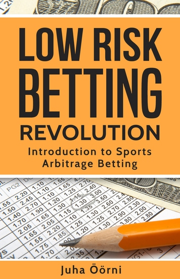Low Risk Betting Revolution - Introduction to Sports Arbitrage Betting - cover