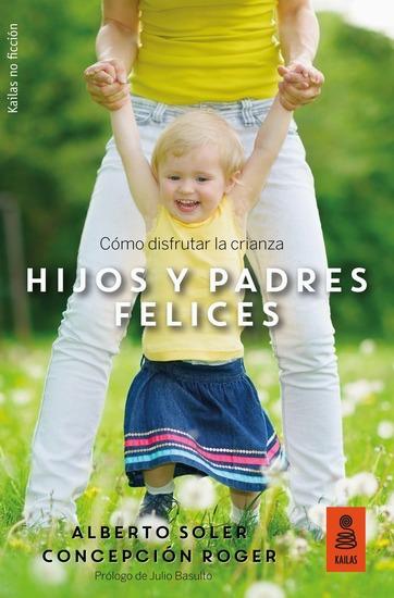 Hijos y padres felices - Cómo disfrutar la crianza - cover