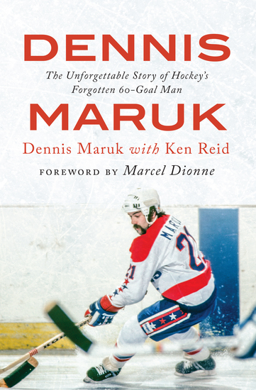 Dennis Maruk - The Unforgettable Story of Hockey's Forgotten 60-Goal Man - cover