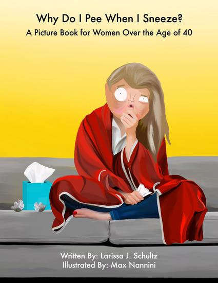 Why Do I Pee When I Sneeze? - A Picture Book for Women Over the Age of 40 - cover