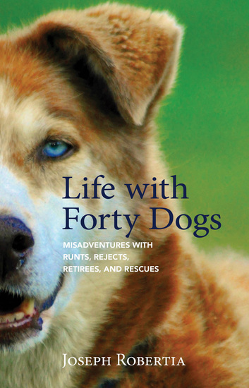 Life with Forty Dogs - Misadventures with Runts Rejects Retirees and Rescues - cover