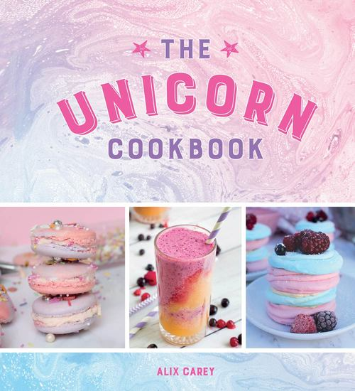 The Unicorn Cookbook - Magical Recipes for Lovers of the Mythical Creature - cover