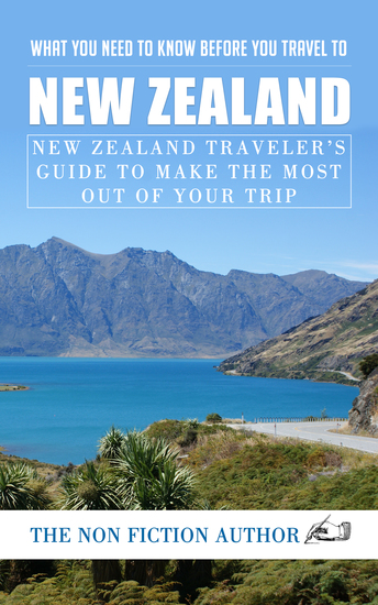 What You Need to Know Before You Travel to New Zealand - New Zealand Traveler's Guide to Make the Most Out of Your Trip - cover