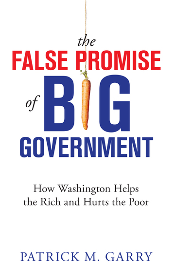 The False Promise of Big Government - How Washington Helps the Rich and Hurts the Poor - cover