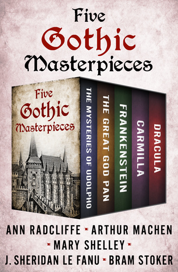 Five Gothic Masterpieces - The Mysteries of Udolpho The Great God Pan Frankenstein Carmilla and Dracula - cover