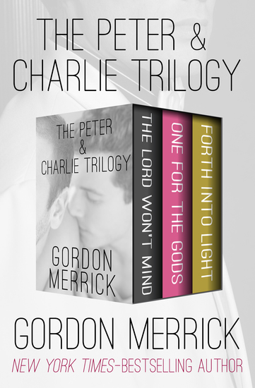 The Peter & Charlie Trilogy - The Lord Won't Mind One for the Gods and Forth into Light - cover