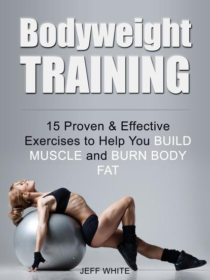 Bodyweight Training: 15 Proven & Effective Exercises to Help You Build Muscle and Burn Body Fat - cover