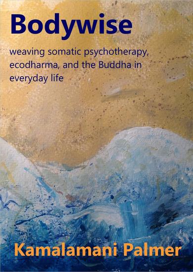 Bodywise: weaving somatic psychotherapy ecodharma and the Buddha in everyday life - cover