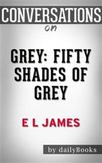 Grey: Fifty Shades of Grey as Told by Christian by E L James | Conversation Starters - cover