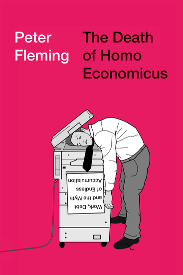 The Death of Homo Economicus - Work Debt and the Myth of Endless Accumulation - cover