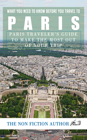 What You Need to Know Before You Travel to Paris - Paris Traveler's Guide to Make the Most Out of Your Trip - cover