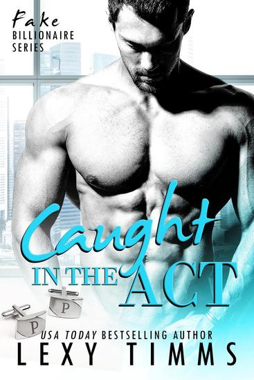 Caught in the Act - Fake Billionaire Series #3 - cover