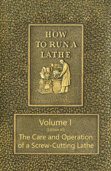How to Run a Lathe - Volume I (Edition 43) The Care and Operation of a Screw-Cutting Lathe - cover