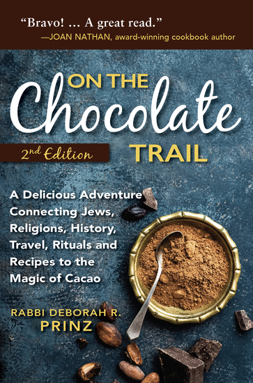 On the Chocolate Trail - A Delicious Adventure Connecting Jews Religions History Travel Rituals and Recipes to the Magic of Cacao (2nd Edition) - cover