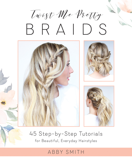 Twist Me Pretty Braids - 45 Step-by-Step Tutorials for Beautiful Everyday Hairstyles - cover