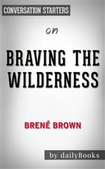 Braving the Wilderness: by Brené Brown | Conversation Starters - cover