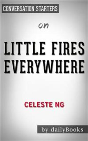 Little Fires Everywhere: by Celeste Ng | Conversation Starters - cover