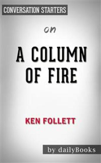 A Column of Fire: by Ken Follett | Conversation Starters - cover