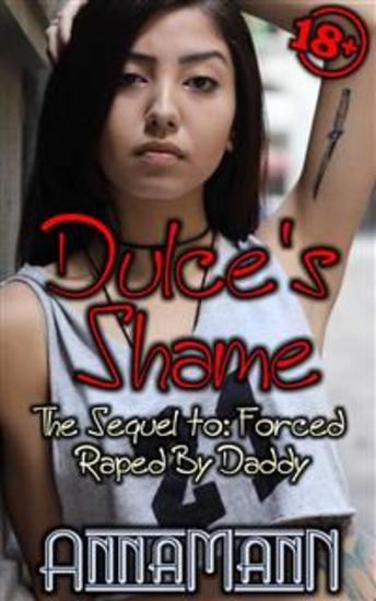Dulce's Shame - The Sequel To: Forced - Raped By Daddy - cover