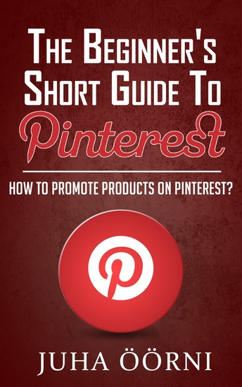 The Beginner's Short Guide to Pinterest - How to Promote Products on Pinterest - cover