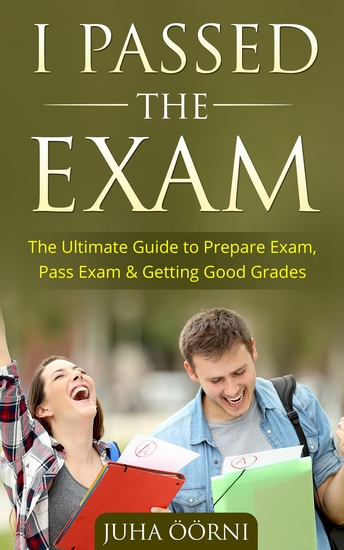 I Passed The Exam - The Ultimate Guide to Prepare Exam Pass Exam & Getting Good Grades - cover
