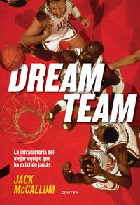Dream Team - La intrahistoria del mejor equipo que ha existido jamás