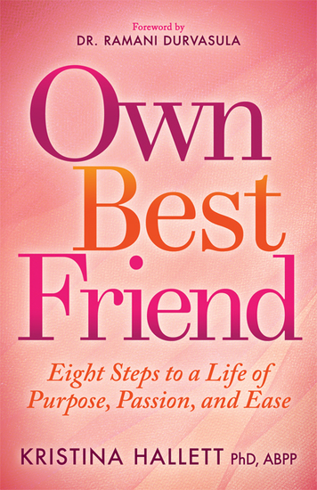 Own Best Friend - Eight Steps to a Life of Purpose Passion and Ease - cover