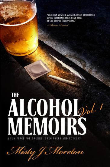 The Alcohol Memoirs - A FUN PLACE FOR DRUNKS DRUG USERS AND VOYEURS - cover