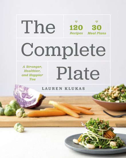 The Complete Plate - 120 Recipes · 30 Meals · A Stronger Healthier Happier You - cover