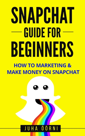 Snapchat Guide For Beginners - How to Marketing & Make Money on Snapchat - cover