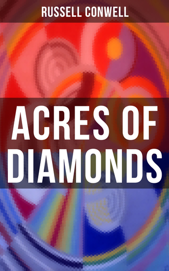 ACRES OF DIAMONDS - Inspirational Classic of the New Thought Literature - Opportunity Success Fortune and How to Achieve It - cover
