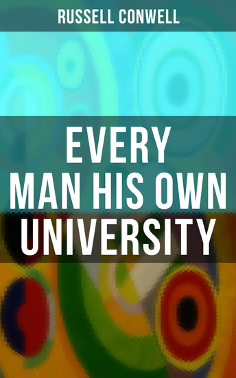 Every Man His Own University - How to Achieve Success Through Observation - cover