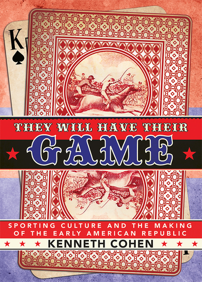 They Will Have Their Game - Sporting Culture and the Making of the Early American Republic - cover