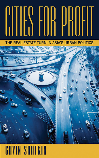 Cities for Profit - The Real Estate Turn in Asia's Urban Politics - cover