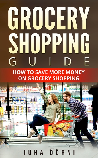 Grocery Shopping Guide - How to Save More Money on Grocery Shopping - cover