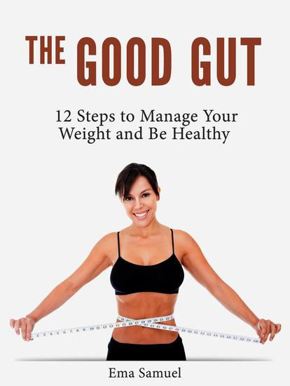 The Good Gut: 12 Steps to Manage Your Weight and Be Healthy - cover