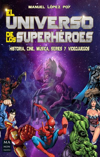 El universo de los superhéroes - Historia cine música series y videojuegos - cover