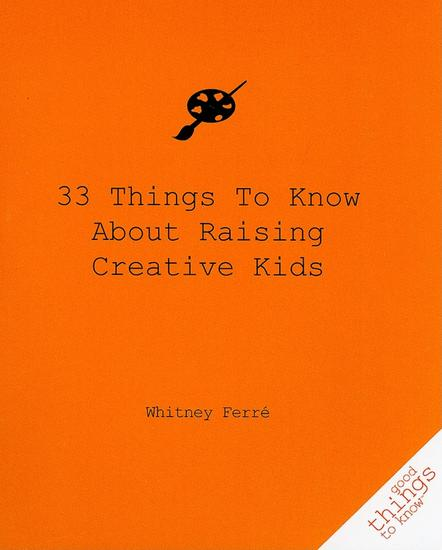 33 Things to Know About Raising Creative Kids - cover