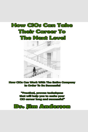 How CIOs Can Take Their Career to the Next Level - How CIOs Can Work With the Entire Company in Order to Be Successful - cover