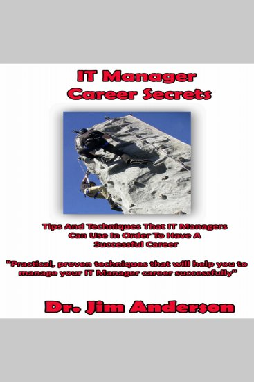IT Manager Career Secrets - Tips and Techniques that IT Managers Can Use in Order to Have a Successful Career - cover