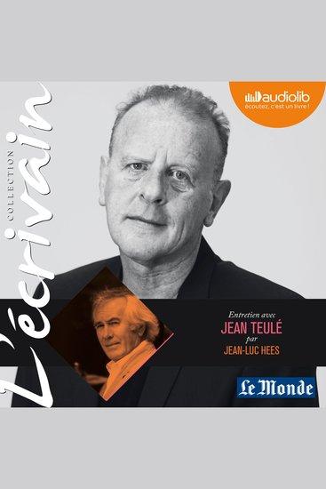 L'Ecrivain - Jean Teulé - Entretien inédit par Jean-Luc Hees - cover