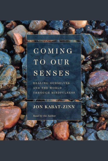 Coming to Our Senses - Healing Ourselves and Our World Through Mindfulness - cover