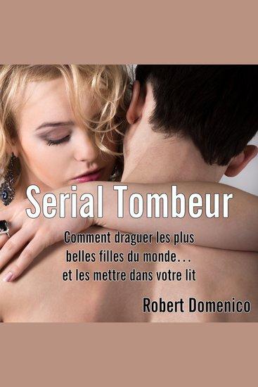 Serial Tombeur - Comment draguer les plus belles filles du monde et les mettre dans votre lit - cover