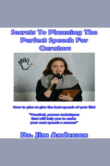 Secrets to Planning the Perfect Speech for Curators - How to Plan to Give the Best Speech of Your Life! - cover