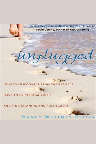 Unplugged - How to Disconnect from the Rat Race Have an Existential Crisis and Find Meaning and Fulfillment - cover