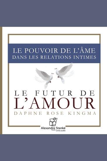 Le futur de l'amour - Le pouvoir de l'âme dans les relations intimes - cover