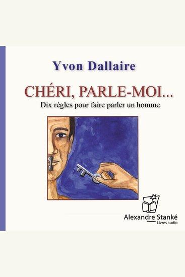 Chéri parle-moi - Dix Règles Pour Faire Parler Un Monde - cover