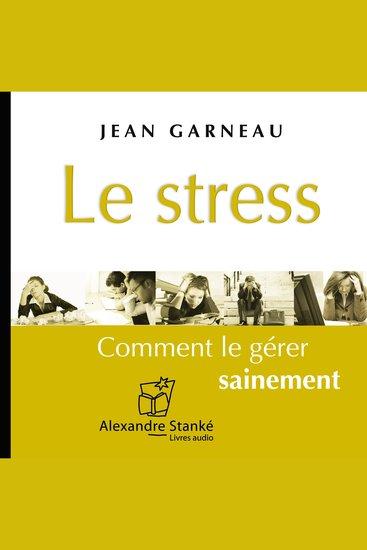 Le stress - Comment le gérer sainement - cover