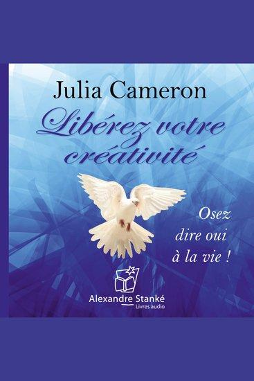 Libérez votre créativité - Osez dire oui à la vie ! - cover